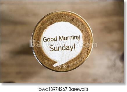 Art Print Of Good Morning Sunday On Coffee Latte Art Concept