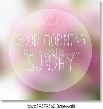 Good Morning Sunday On Blur Background Art Print Barewalls