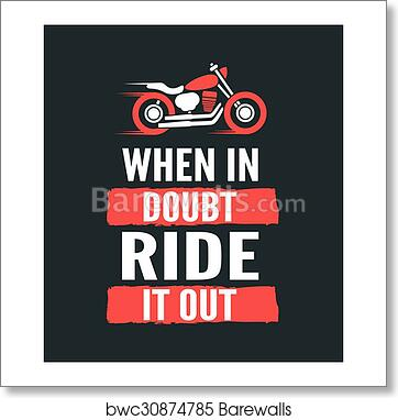 Art Print Of When In Doubt Ride It Out
