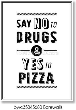 Say No To Drugs Yes To Pizza Art Print Barewalls Posters Prints Bwc35345680