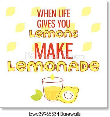 Art Print Of When Life Gives You Lemons Make Lemonade Motivational