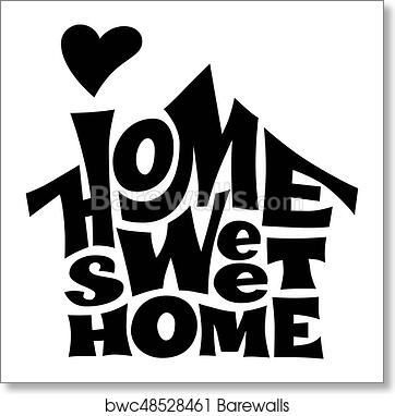 Home Sweet Home Vector Lettring With House Shape Art Print Barewalls Posters Prints Bwc48528461
