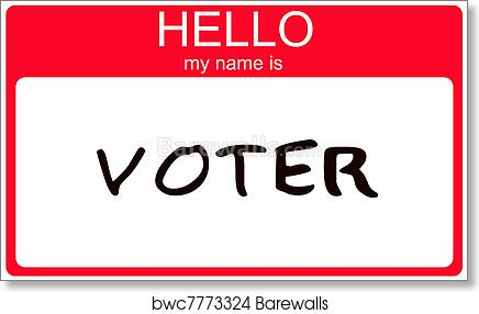 Hello My Name Is Voter Art Print Poster