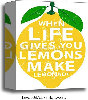 Canvas Print Of When Life Gives You Lemons Make Lemonade