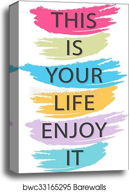 Canvas Print Of This Is Your Life Enjoy It Creative Quote Vector