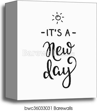 Canvas Print Of Its A New Day Typography Lettering Barewalls