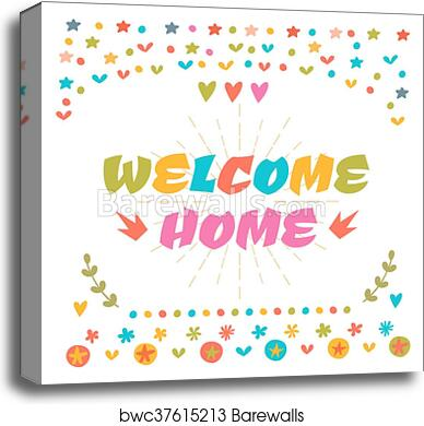 Canvas print of welcome home text with colorful design elements canvas print of welcome home text with colorful design elements cute greeting card decorative lettering text postcard m4hsunfo