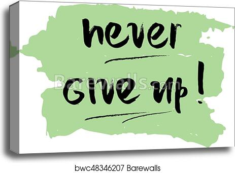 never give up motivational quote canvas print posters