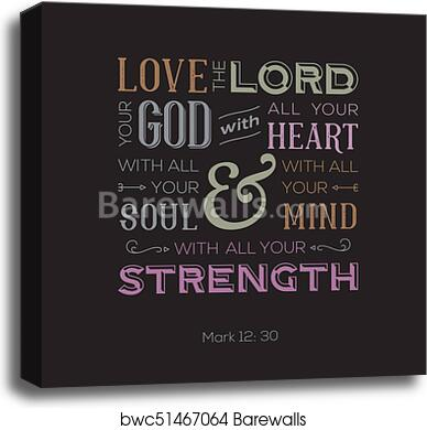 Typography of bible quote for print or use as poster, love the lord your  god with all your heart from Mark canvas print