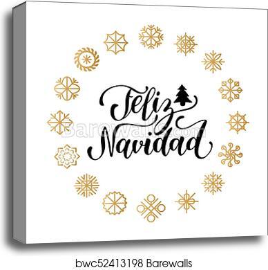 Merry Christmas Lettering.Vector Feliz Navidad Translated Merry Christmas Lettering With New Year Snowflakes Happy Holidays Typography Canvas Print